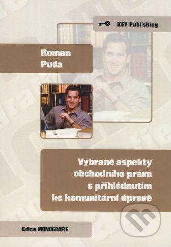 Key publishing Vybrané aspekty obchodního práva s přihlédnutím ke komunitární úpravě - Roman Puda cena od 120 Kč