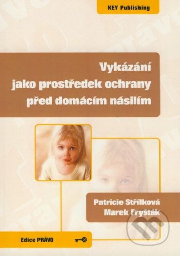 Key publishing Vykázání jako prostředek ochrany před domácím násilím - Patricie Střílková, Marek Fryšták cena od 159 Kč