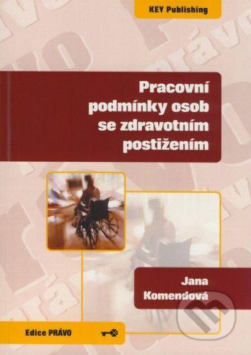 Key publishing Pracovní podmínky osob se zdravotním postižením - Jana Komendová cena od 243 Kč