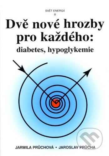 Svítání Dvě nové hrozby pro každého: Diabetes, hypoglykemie - Jarmila Průchová, Jaroslav Průcha cena od 337 Kč