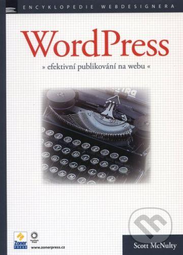 Scott McNulty: WORDPRESS EFEKTIVNÍ PUBLIKOVÁNÍ NA WEBU cena od 231 Kč