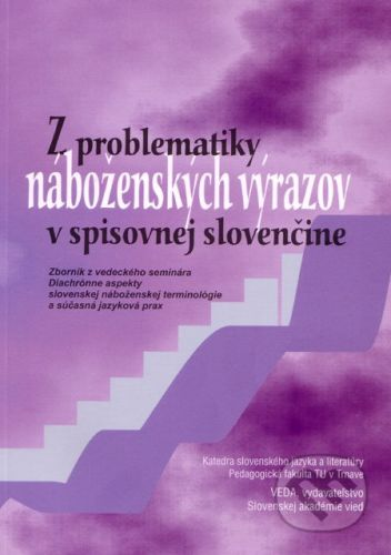 VEDA Z problematiky náboženských výrazov v spisovnej slovenčine - Kolektív autorov cena od 216 Kč