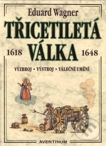 Aventinum Třicetiletá válka 1618-1648 - Eduard Wagner cena od 1095 Kč