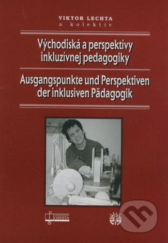 Osveta Východiská a perspektívy inkluzívnej pedagogiky / Ausgangspunkte und Perspektiven der inklusiven Pädagogik - Viktor Lechta a kol. cena od 52 Kč