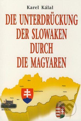 Eko-konzult Die Unterdrückung der Slowaken durch die Magyaren - Karel Kálal cena od 211 Kč