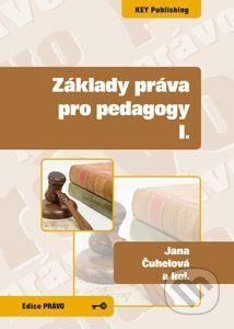 Key publishing Základy práva pro pedagogy I. - Jana Čuhelová, Karel Schelle a kolektív cena od 344 Kč