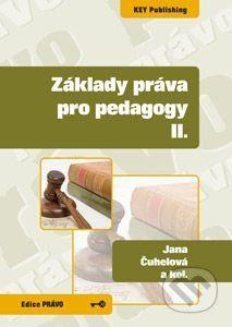 Key publishing Základy práva pro pedagogy II. - Jana Čuhelová, Karel Schelle a kolektív cena od 296 Kč