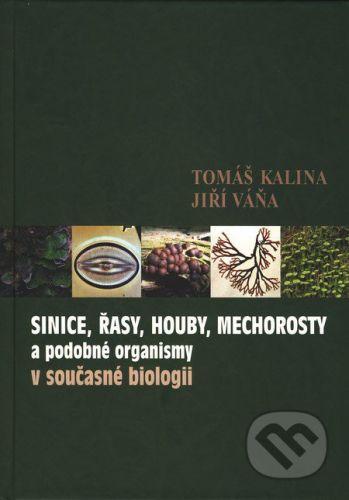 Karolinum Sinice, řasy, houby, mechorosty a podobné organismy v současné biologii - Tomáš Kalina, Jiří Váňa cena od 417 Kč