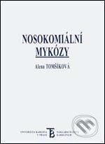 Karolinum Nosokomiální mykózy - Alena Tomšíková cena od 133 Kč