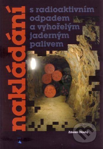 VUTIUM Nakládání s radioaktivním odpadem a vyhořelým jaderným palivem - Zdeněk Dlouhý cena od 400 Kč