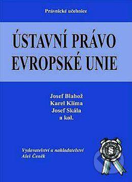 Aleš Čeněk Ústavní právo Evropské Unie - Josef Skála, Josef Blahož, Karel Klíma cena od 733 Kč