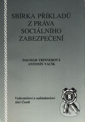 Aleš Čeněk Sbírka příkladů z práva sociálního zabezpečení - Antonín Vacík, Dagmar Trinnerová cena od 100 Kč