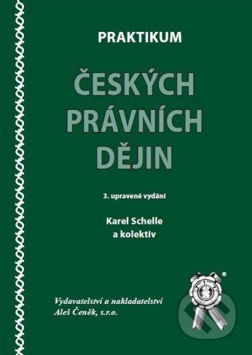 Aleš Čeněk Praktikum českých právních dějin - Karel Schelle a kol. cena od 219 Kč