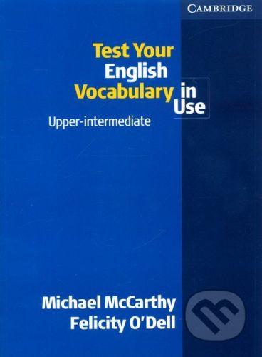 Cambridge University Press Test Your English Vocabulary in Use, Upper-intermediate - Michael McCarthy, Felicity O'Dell cena od 425 Kč