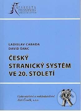 Aleš Čeněk Český stranický systém ve 20.století - David Šanc, Ladislav Cabada cena od 201 Kč
