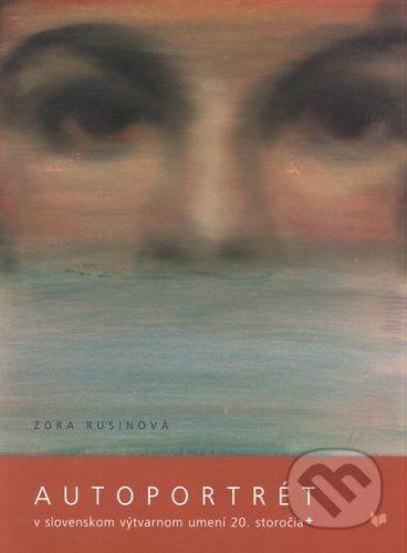 VEDA Autoportrét v slovenskom výtvarnom umení 20. storočia - Zora Rusinová cena od 574 Kč