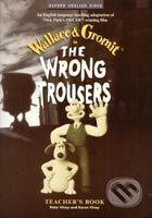 Oxford University Press The Wrong Trousers Teacher´s Book - N. Park, B. Baker, P. Viney, K. Viney cena od 172 Kč