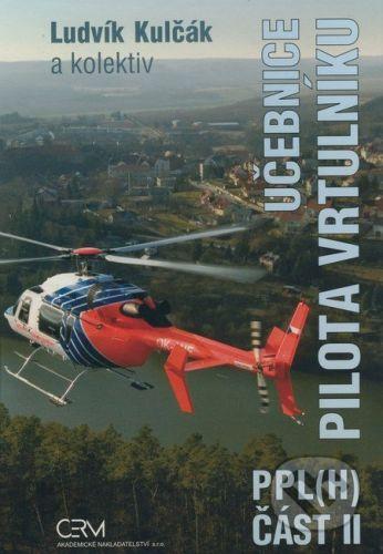Akademické nakladatelství CERM Učebnice pilota vrtulníku PPL(H) - Ludvík Kulčák a kol. cena od 667 Kč