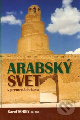 Slovak Academic Press Arabský svet v premenách času - Karol Sorby ml. cena od 137 Kč