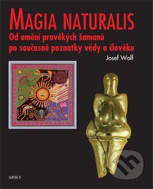 Josef Wolf: Magia naturalis cena od 240 Kč