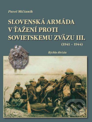 Dali-BB Slovenská armáda v ťažení proti Sovietskemu zväzu III. (1941 - 1944) - Pavel Mičianik cena od 572 Kč