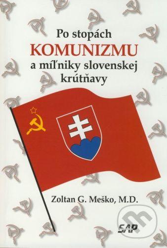 Slovak Academic Press Po stopách komunizmu a miľniky slovenskej krútňavy - Zoltán G. Meško cena od 257 Kč