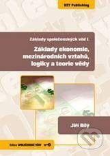 Key publishing Základy ekonomie, mezinárodních vztahů, logiky a teorie vědy - Jiří Bílý cena od 270 Kč