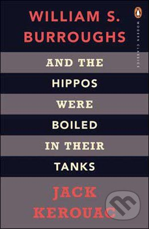 Penguin Books And the Hippos Were Boiled in Their Tanks - Jack Kerouac, William S. Burroughs cena od 170 Kč