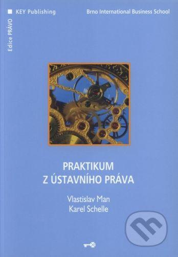 Key publishing Praktikum z ústavního práva - Vlastislav Man, Karel Schelle cena od 90 Kč
