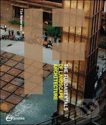 Ava Publishing The Fundamentals of Landscape Architecture - Tim Waterman cena od 0 Kč