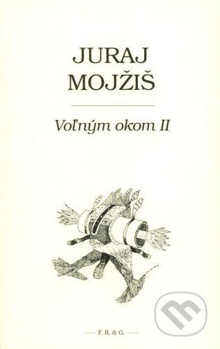 F. R. & G. Voľným okom II - Juraj Mojžiš cena od 219 Kč