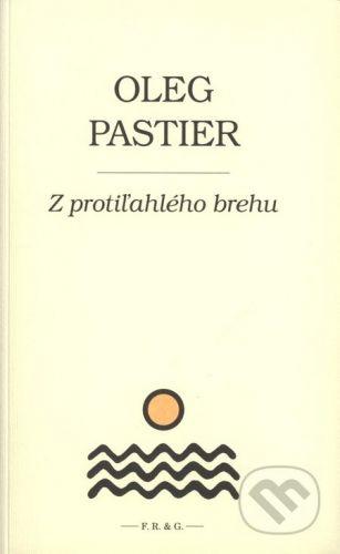 F. R. & G. Z protiľahlého brehu - Oleg Pastier cena od 158 Kč