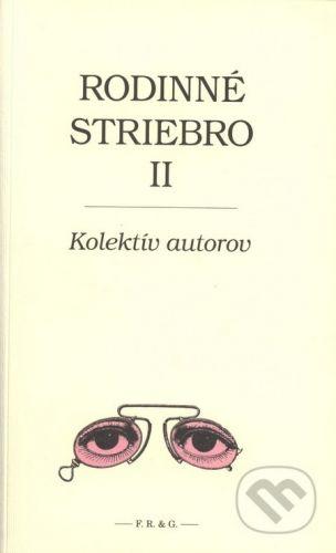 F. R. & G. Rodinné striebro II. - Kolektív autorov cena od 168 Kč