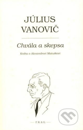 F. R. & G. Chvála a skepsa - Július Vanovič cena od 122 Kč
