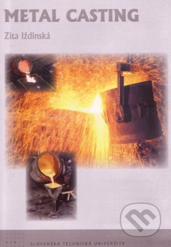 Strojnícka fakulta Technickej univerzity Metal casting - Zita Iždinská cena od 76 Kč