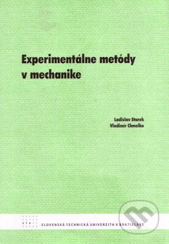 Strojnícka fakulta Technickej univerzity Experimentálne metódy v mechanike - Ladislav Starek, Vladimír Chmelko cena od 103 Kč