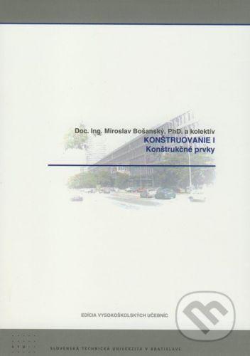 STU Konštruovanie I. - Miroslav Bošanský a kol. cena od 199 Kč