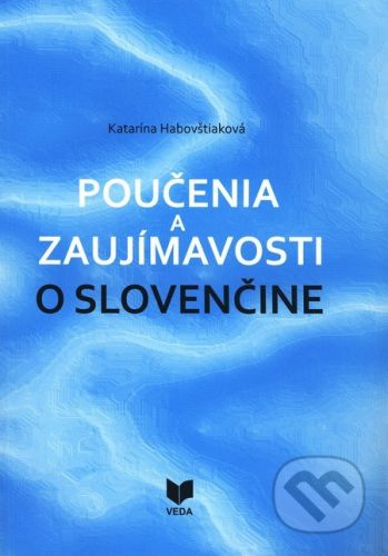 VEDA Poučenia a zaujímavosti o slovenčine - Katarína Habovštiaková cena od 129 Kč