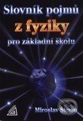Šimon Miroslav: Slovník pojmů z fyziky pro základní školu cena od 220 Kč