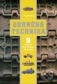 Ivo Pejčoch: Obrněná technika 9 – Itálie, Španělsko 1919 – 1945 cena od 289 Kč