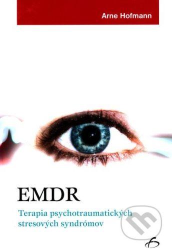 Vydavateľstvo F EMDR - Terapia psychotraumatických stresových syndrómov - Arne Hofmann cena od 253 Kč