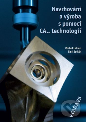 CCB Navrhování a výroba s pomocí CA.. technologií - Michal Fabian, Emil Spišák cena od 786 Kč