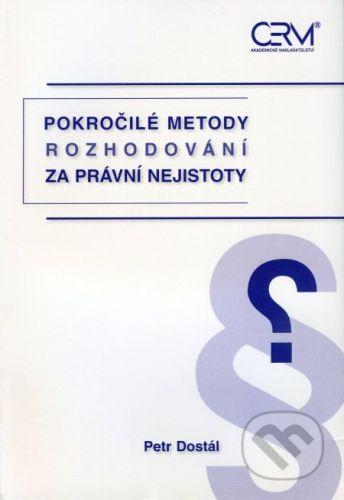 Akademické nakladatelství CERM Pokročilé metody rozhodování za právní nejistoty - Petr Dostál cena od 186 Kč