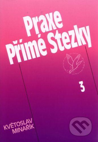 Květoslav Minařík: Praxe Přímé Stezky 3 cena od 189 Kč