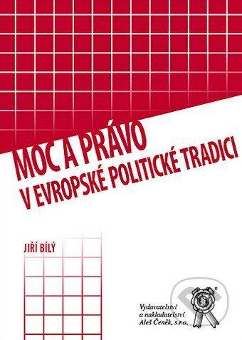 Aleš Čeněk Moc a právo v evropské politické tradici - Jiří Bílý cena od 343 Kč