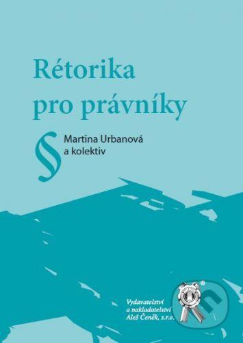 Aleš Čeněk Rétorika pro právníky - Martina Urbanová a kol. cena od 274 Kč