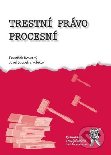 Aleš Čeněk Trestní právo procesní - František Novotný, Josef Souček a kol. cena od 426 Kč