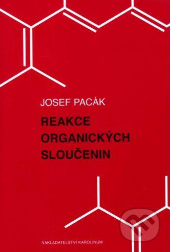 Karolinum Reakce organických sloučenin - Josef Pacák cena od 225 Kč