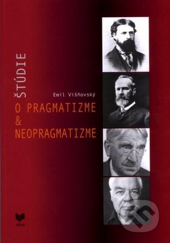 VEDA Štúdie o pragmatizme & neopragmatizme - Emil Vyšňovský cena od 169 Kč