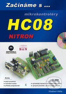 BEN - technická literatura Začínáme s mikrokontroléry HC08 Nitron - Vladimír Váňa cena od 195 Kč